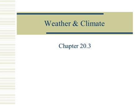 Weather & Climate Chapter 20.3. FRONTS Warm Cold Stationary.