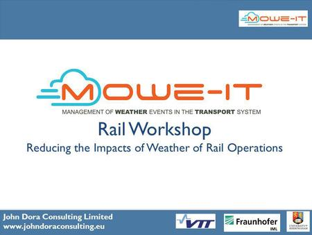 1 John Dora Consulting Limited www.johndoraconsulting.eu Rail Workshop Reducing the Impacts of Weather of Rail Operations John Dora Consulting Limited.
