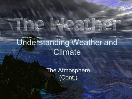 Understanding Weather and Climate The Atmosphere (Cont.)