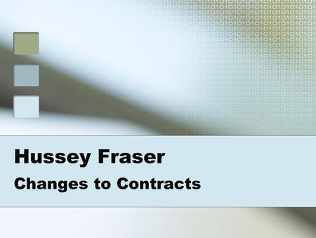 Hussey Fraser Changes to Contracts. CHANGES TO PUBLIC SECTOR CONTRACTS 1. Substantive changes since 2007 2. Web based Contracts – v – traditional position.