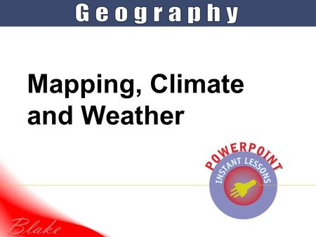 Mapping, Climate and Weather. Weather, mapping and our atmosphere What is the difference between weather and climate?