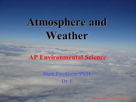 Atmosphere and Weather AP Environmental Science Mark Ewoldsen, Ph.D. Dr. E www.ai.mit.edu/people/jimmylin/pictures/2001-12-seattle.htm.