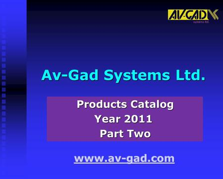 Av-Gad Systems Ltd. Products Catalog Year 2011 Part Two.