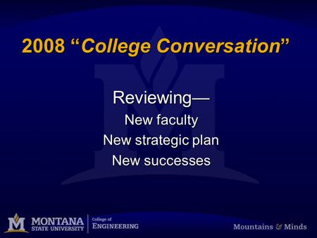 2008 College Conversation Reviewing New faculty New strategic plan New successes.