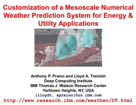Customization of a Mesoscale Numerical Weather Prediction System for Energy & Utility Applications Anthony P. Praino and Lloyd A. Treinish Deep Computing.