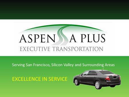 Serving San Francisco, Silicon Valley and Surrounding Areas EXCELLENCE IN SERVICE.