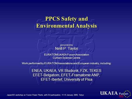 Japan/US workshop on Fusion Power Plants, with EU participation, 11-13 January 2005, Tokyo PPCS Safety and Environmental Analysis presented by Neill P.