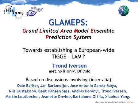 Norwegian Meteorological Institute met.no GLAMEPS: GLAME PS GLAMEPS: Grand Limited Area Model Ensemble Prediction System Towards establishing a European-wide.