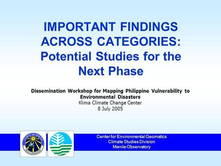 IMPORTANT FINDINGS ACROSS CATEGORIES: Potential Studies for the Next Phase Center for Environmental Geomatics Climate Studies Division Manila Observatory.