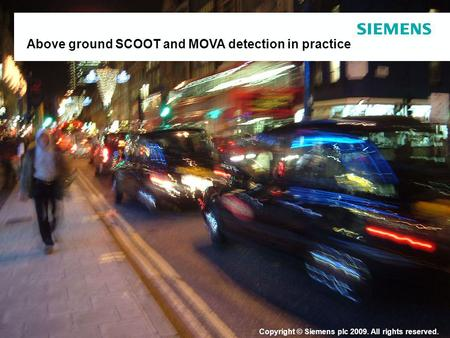 Copyright © Siemens plc 2009. All rights reserved. Above ground SCOOT and MOVA detection in practice.