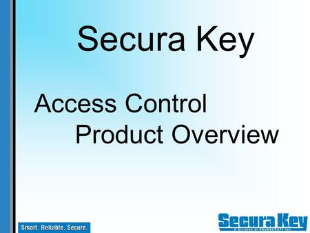 Access Control Product Overview Secura Key. Unlimited Warranty e*Tag ® and Radio Key ® Access Control Readers e*Tag ® and Radio Key ® Cards and Key Tags.