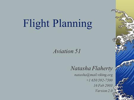 Flight Planning Aviation 51 Natasha Flaherty +1 650 592-7500 16 Feb 2003 Version 2.0.