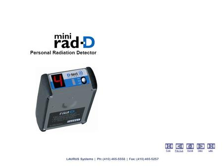 First Previous HomeNextLast LAURUS Systems | Ph: (410) 465-5558 | Fax: (410) 465-5257 Personal Radiation Detector.