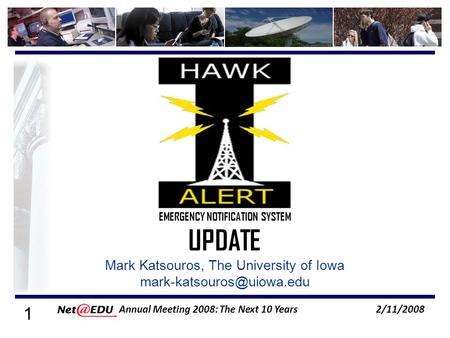 1 2/11/2008 Annual Meeting 2008: The Next 10 Years Mark Katsouros, The University of Iowa EMERGENCY NOTIFICATION SYSTEM UPDATE.