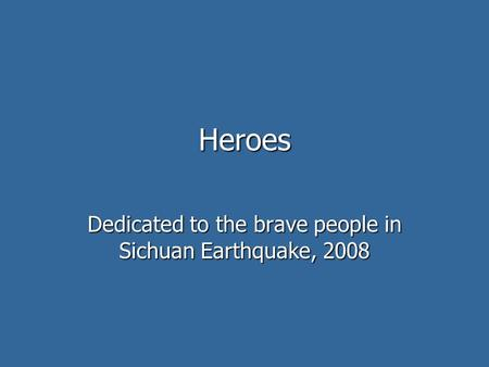 Heroes Dedicated to the brave people in Sichuan Earthquake, 2008.