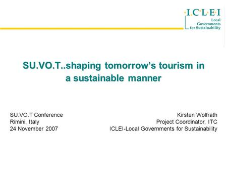SU.VO.T..shaping tomorrows tourism in a sustainable manner SU.VO.T Conference Rimini, Italy 24 November 2007 KKKKKK KKKKKK KKKKKK KKkkkkk kkk Kirsten Wolfrath.