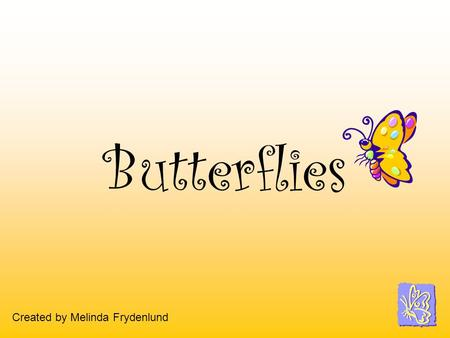 Butterflies Created by Melinda Frydenlund Butterflies Butterflies are found in most parts of the world. They like warm sunshine. Many butterflies migrate.