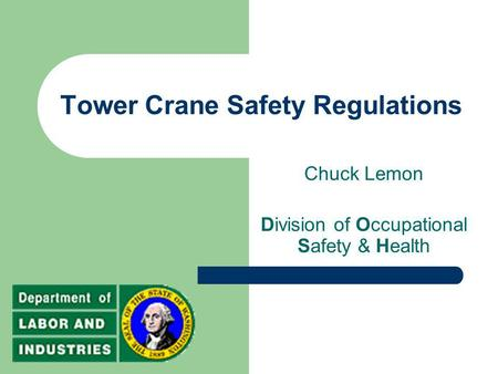Tower Crane Safety Regulations Chuck Lemon Division of Occupational Safety & Health.