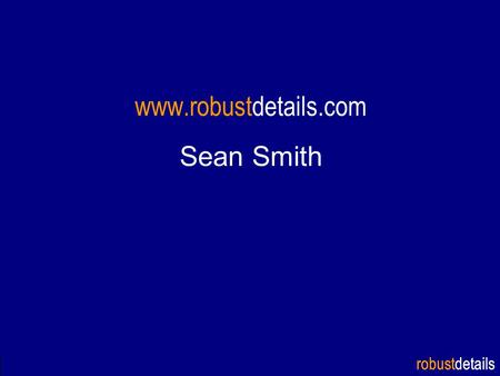 Robustdetails www.robustdetails.com Sean Smith. robustdetails Part E Robust Details Contents Robust Details: A&AC Process New RDs New Candidates A&AC.