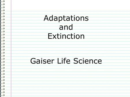 Adaptations and Extinction Gaiser Life Science Know What qualities does a species need to promote survival? Evidence Page # I dont know anything. is.