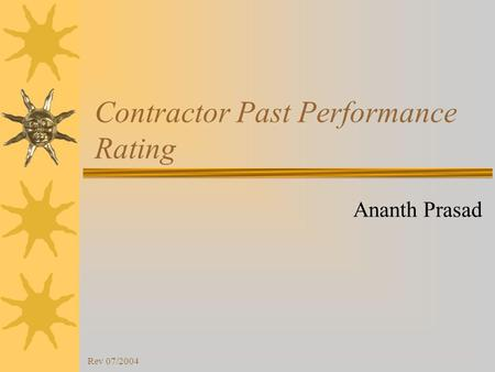 Rev 07/2004 Contractor Past Performance Rating Ananth Prasad.