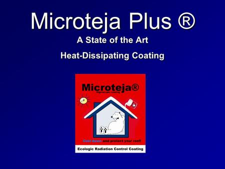 Microteja Plus ® A State of the Art Heat-Dissipating Coating.