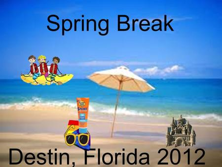 Spring Break Destin, Florida 2012 Intro Tasks Process Resources Evaluation Conclusion The Earths Weather Home Mom, Im so sick of this weather! I cant.