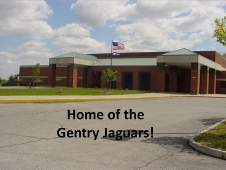 School Day: 7:30 AM – 2:35 PM Founded in 1961 Home of the Gentry Jaguars!