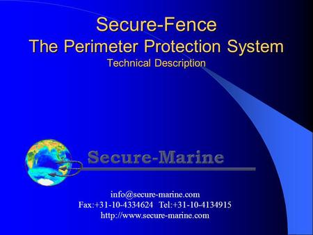 Secure-Fence The Perimeter Protection System Technical Description Fax:+31-10-4334624 Tel:+31-10-4134915