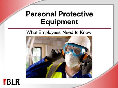 Personal Protective Equipment What Employees Need to Know.
