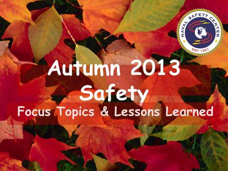 Autumn 2013 Safety Focus Topics & Lessons Learned.