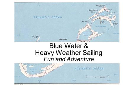 Blue Water & Heavy Weather Sailing Fun and Adventure.