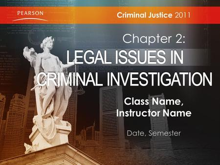 Class Name, Instructor Name Date, Semester Criminal Justice 2011 Chapter 2: