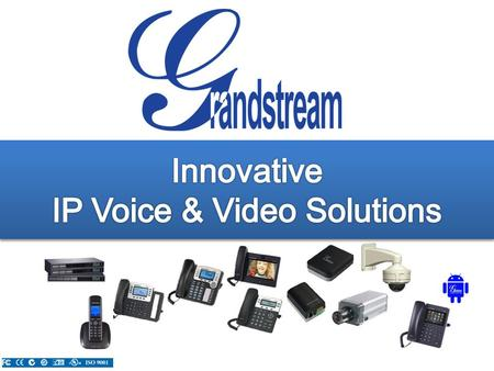 Grandstream Networks, Inc. Product Portfolio IP Multimedia Phones Enterprise IP Phones Small Business / Home Office IP Phones Analog VoIP Gateways Analog.