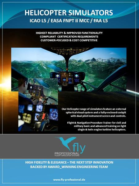 HIGHEST RELIABILITY & IMPROVED FUNCTIONALITY COMPLIANT CERTIFICATION REQUIREMENTS CUSTOMER-FOCUSED & COST COMPETITIVE HELICOPTER SIMULATORS ICAO L5 / EASA.
