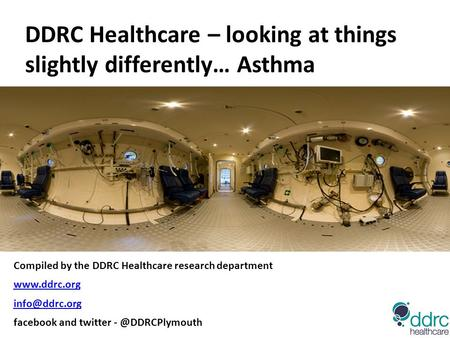 Compiled by the DDRC Healthcare research department  facebook and twitter DDRC Healthcare – looking at things.