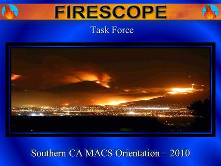 Task Force Task Force Southern CA MACS Orientation – 2010.