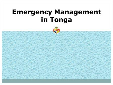 Emergency Management in Tonga. National Emergency Management Plan Prepared under the provisions of the Emergency Management Act 2007 Structure of the.