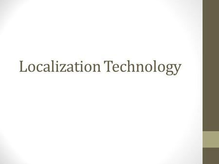 Localization Technology. Outline Defining location Methods for determining location Triangulation, trilateration, RSSI, etc. Location Systems.