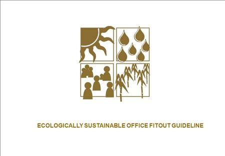 Office Fitout Guideline : ECOLOGICALLY SUSTAINABLE OFFICE FITOUT GUIDELINE.