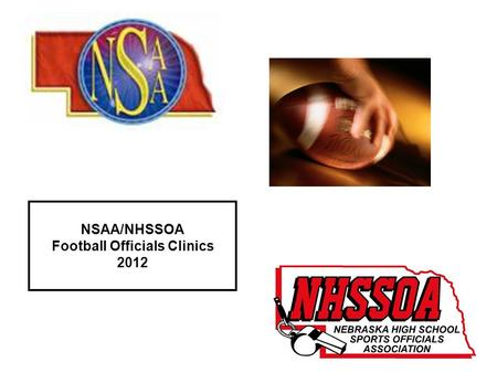 NSAA/NHSSOA Football Officials Clinics 2012. Officiating Excellence (Definition) An excellent official is a person who is knowledgeable in the rules and.