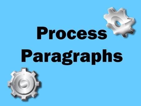 Process Paragraphs. Process Videos  2UnTMhttp://www.youtube.com/watch?v=y4KbyB 2UnTM