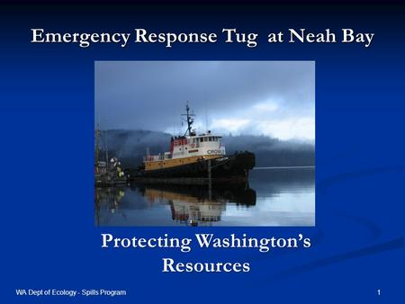 Emergency Response Tug at Neah Bay Protecting Washingtons Resources 1WA Dept of Ecology - Spills Program.