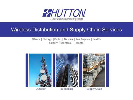 Wireless Distribution and Supply Chain Services Atlanta | Chicago |Dallas | Newark | Los Angeles | Seattle Calgary | Montreal | Toronto Outdoor In-Building.