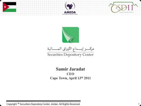 Copyright © Securities Depository Center, Jordan. All Rights Reserved. Samir Jaradat CEO Cape Town, April 13 th 2011 1.
