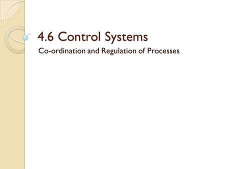 4.6 Control Systems Co-ordination and Regulation of Processes.