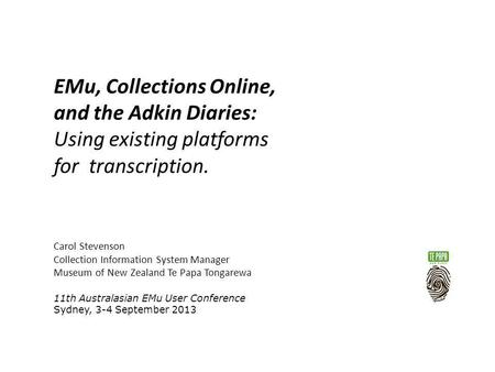 EMu, Collections Online, and the Adkin Diaries: Using existing platforms for transcription. Carol Stevenson Collection Information System Manager Museum.