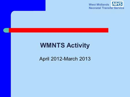 West Midlands Neonatal Transfer Service WMNTS Activity April 2012-March 2013.