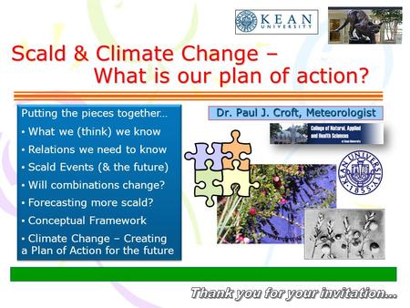 Scald & Climate Change – What is our plan of action? Dr. Paul J. Croft, Meteorologist Putting the pieces together… What we (think) we know Relations we.