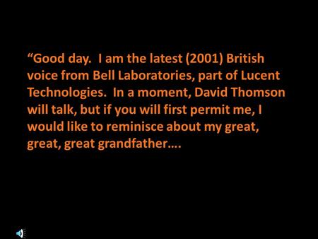 Good day. I am the latest (2001) British voice from Bell Laboratories, part of Lucent Technologies. In a moment, David Thomson will talk, but if you will.